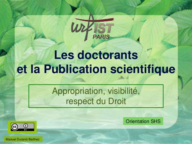 Les doctorants et la Publication scientifique Appropriation, visibilité, respect du Droit Manuel Durand-Barthez Orientatio...