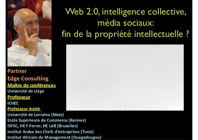 Web 2.0, intelligence collective, média sociaux: fin de la propriété intellectuelle ? 	   Jacques	   Folon	    Partner	   ...