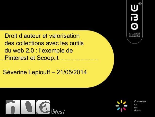 Droit d'auteur et valorisation des collections avec les outils du web 2.0 : l'exemple de Pinterest et Scoop.it Séverine Le...