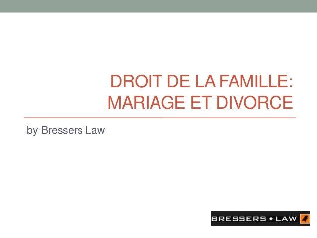 DROIT DE LA FAMILLE: MARIAGE ET DIVORCE by Bressers Law