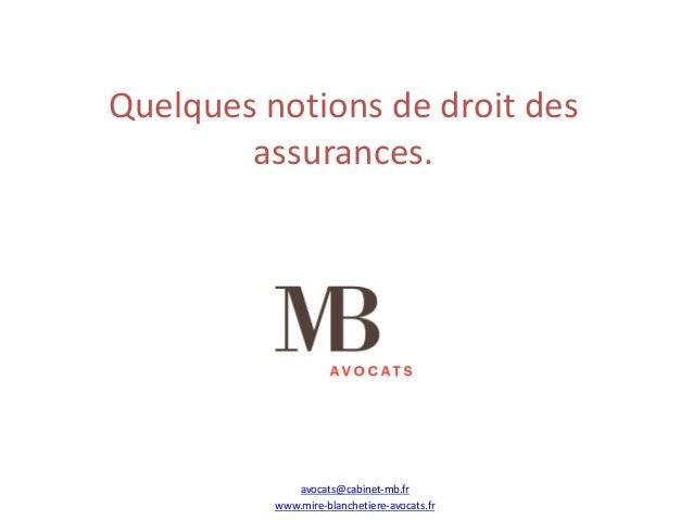 Quelquesnotionsdedroitdes assurances. avocats@cabinet-mb.fr www.mire-blanchetiere-avocats.fr