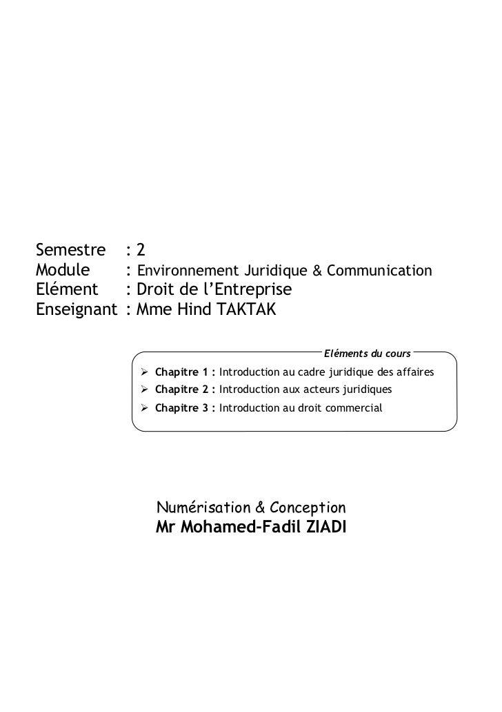 Semestre     :2Module       : Environnement Juridique & CommunicationElément      : Droit de l'EntrepriseEnseignant   : Mm...