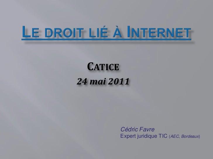 CATICE24 mai 2011           Cédric Favre           Expert juridique TIC (AEC, Bordeaux)