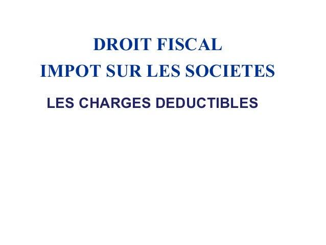 DROIT FISCAL IMPOT SUR LES SOCIETES LES CHARGES DEDUCTIBLES