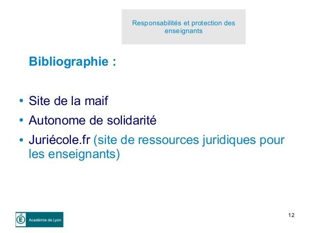 12 Bibliographie : ● Site de la maif ● Autonome de solidarité ● Juriécole.fr (site de ressources juridiques pour les ensei...