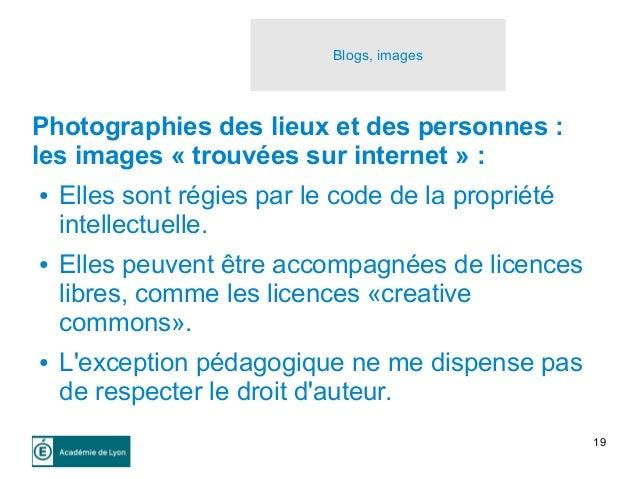 19 Blogs, images Photographies des lieux et des personnes : les images « trouvées sur internet » : ● Elles sont régies par...