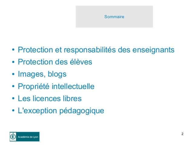2 Sommaire ● Protection et responsabilités des enseignants ● Protection des élèves ● Images, blogs ● Propriété intellectue...