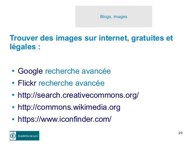20 Blogs, images Trouver des images sur internet, gratuites et légales : ● Google recherche avancée ● Flickr recherche ava...
