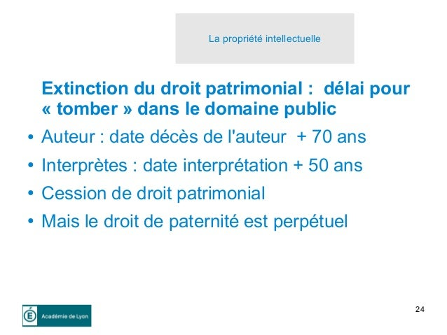24 Extinction du droit patrimonial : délai pour « tomber » dans le domaine public ● Auteur : date décès de l'auteur + 70 a...