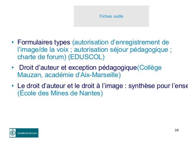 39 Fiches outils ● Formulaires types (autorisation d'enregistrement de l'image/de la voix ; autorisation séjour pédagogiqu...