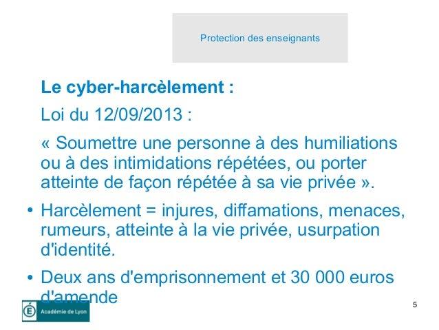 5 Le cyber-harcèlement : Loi du 12/09/2013 : « Soumettre une personne à des humiliations ou à des intimidations répétées, ...