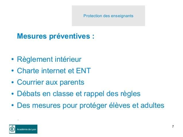 7 Mesures préventives : ● Règlement intérieur ● Charte internet et ENT ● Courrier aux parents ● Débats en classe et rappel...