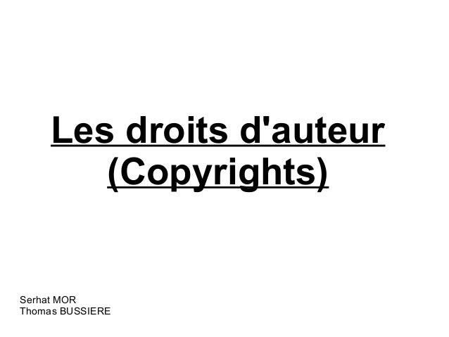 Les droits dauteur        (Copyrights)Serhat MORThomas BUSSIERE
