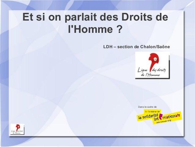 Et si on parlait des Droits de          lHomme ?                LDH – section de Chalon/Saône                             ...