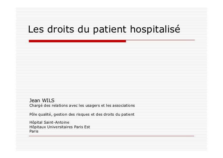 Les droits du patient hospitaliséJean WILSChargé des relations avec les usagers et les associationsPôle qualité, gestion d...