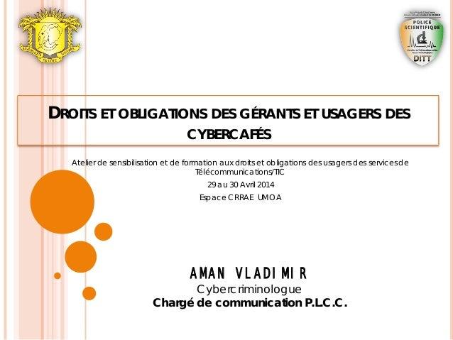 DROITS ET OBLIGATIONS DES GÉRANTS ET USAGERS DES CYBERCAFÉS Atelier de sensibilisation et de formation aux droits et oblig...