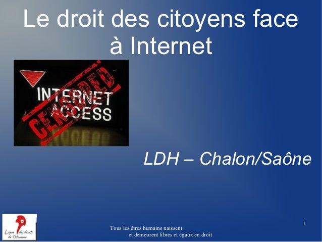 Le droit des citoyens face         à Internet                      LDH – Chalon/Saône                                     ...