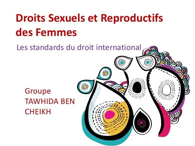 Droits Sexuels et Reproductifs  des Femmes  Les standards du droit international  Groupe  TAWHIDA BEN  CHEIKH