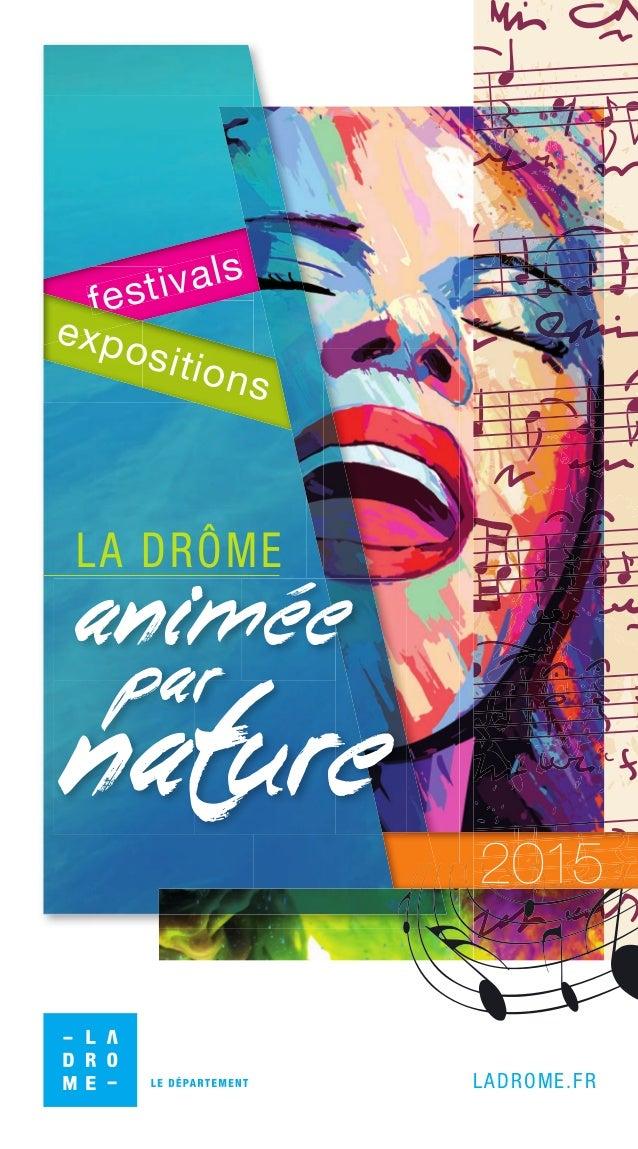LADROME.FR par animee nature LA DRÔME festivals festivals expositions 2015 Festi-Expo-12P-Drome-V5.indd 1 09/06/15 15:43