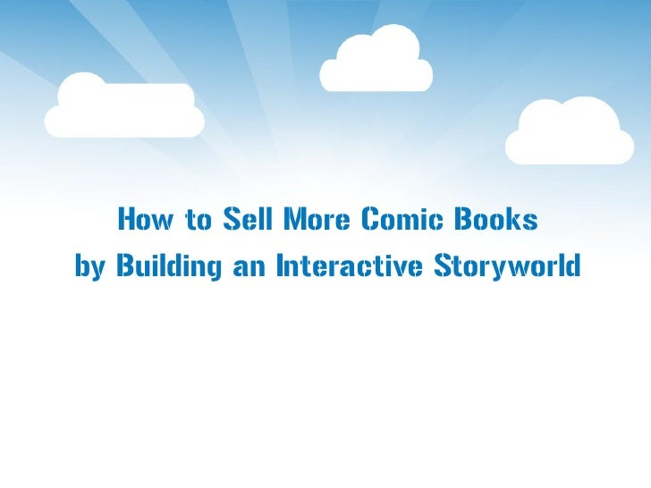 How to Sell More Comic Booksby Building an Interactive Storyworld