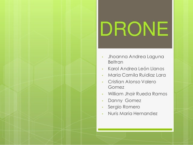 DRONE • Jhoanna Andrea Laguna Beltran • Karol Andrea León Llanos • Maria Camila Ruidiaz Lara • Cristian Alonso Valero Gome...