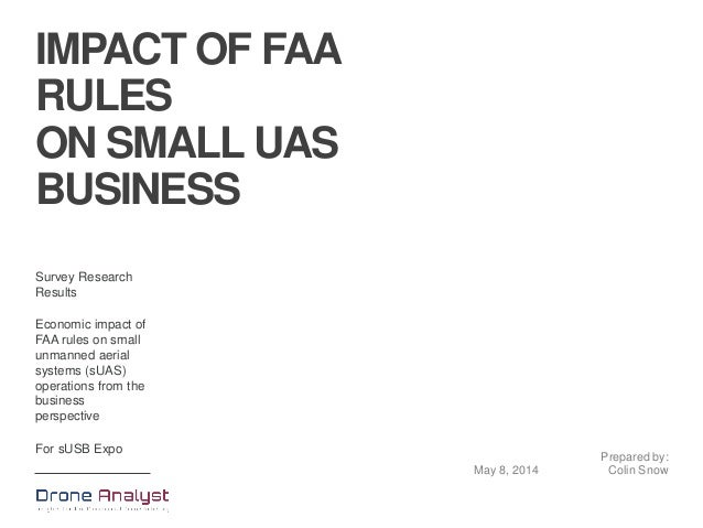 IMPACT OF FAA RULES ON SMALL UAS BUSINESS Survey Research Results Economic impact of FAA rules on small unmanned aerial sy...