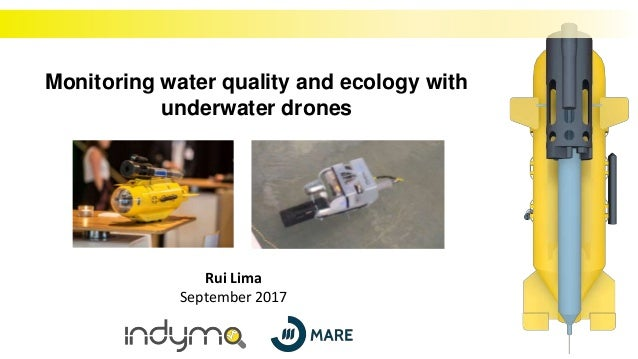 Rui Lima September 2017 Monitoring water quality and ecology with underwater drones