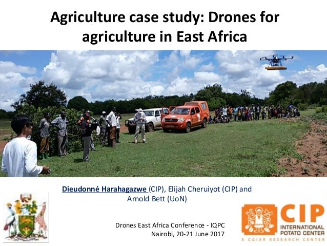 Agriculture case study: Drones for agriculture in East Africa Dieudonné Harahagazwe (CIP), Elijah Cheruiyot (CIP) and Arno...