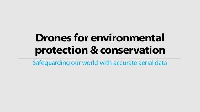 Drones for environmental protection & conservation Safeguarding our world with accurate aerial data