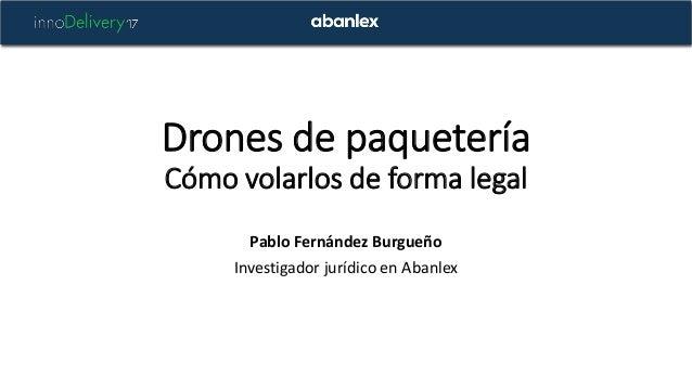 Drones de paquetería Cómo volarlos de forma legal Pablo Fernández Burgueño Investigador jurídico en Abanlex