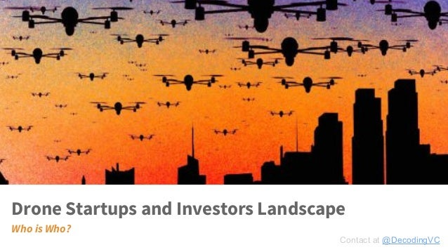 Who is Who? Drone Startups and Investors Landscape Contact at @DecodingVC
