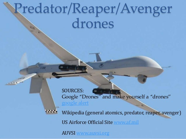 Predator/Reaper/Avenger         drones      SOURCES:      Google 'Drones' and make yourself a 'drones'      google alert  ...