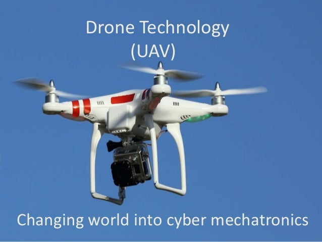 Drone Technology (UAV) Changing world into cyber mechatronics