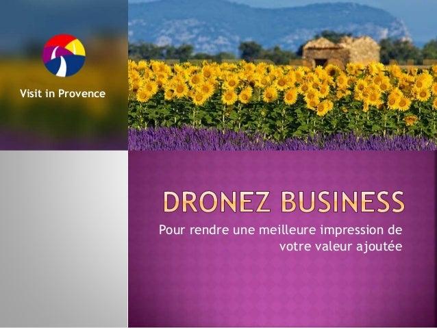 Pour rendre une meilleure impression de  votre valeur ajoutée  Visit in Provence