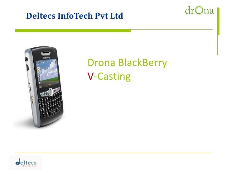 Deltecs InfoTech Pvt Ltd                    Drona BlackBerry                V-Casting