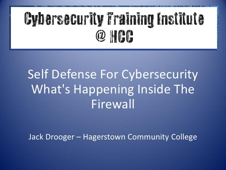 Self Defense For Cybersecurity Whats Happening Inside The           FirewallJack Drooger – Hagerstown Community College