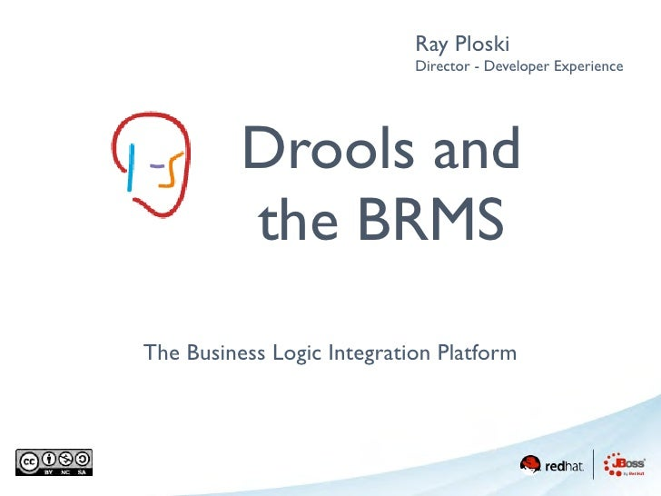 Ray Ploski                            Director - Developer Experience          Drools and          the BRMSThe Business Lo...
