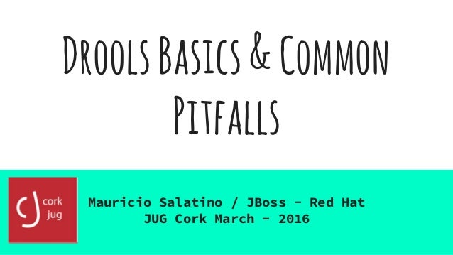DroolsBasics&Common Pitfalls Mauricio Salatino / JBoss - Red Hat JUG Cork March - 2016
