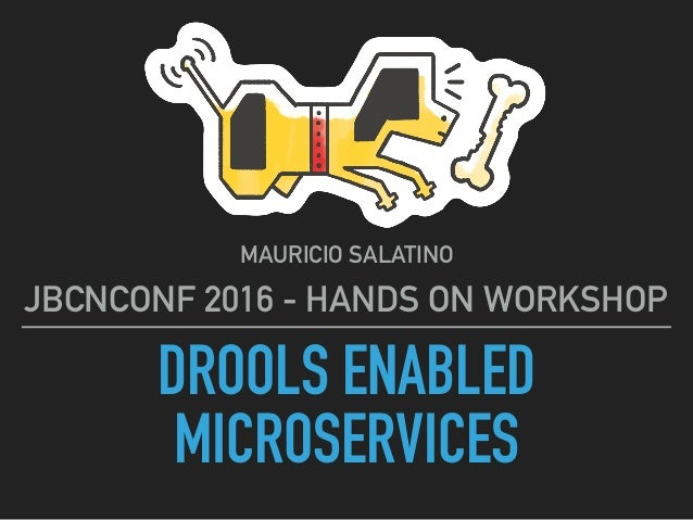 DROOLS ENABLED MICROSERVICES MAURICIO SALATINO JBCNCONF 2016 - HANDS ON WORKSHOP