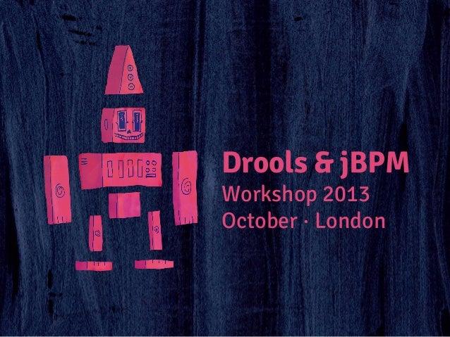 Drools & jBPM Workshop 2013 October · London