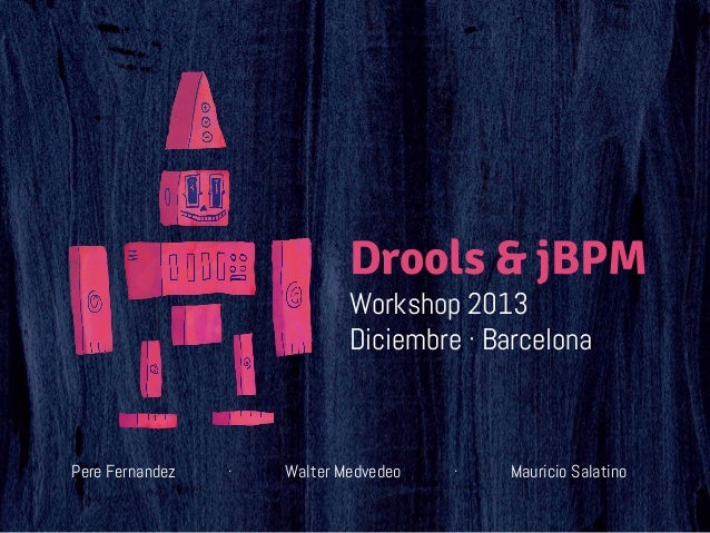 Drools & jBPM Workshop 2013 Diciembre · Barcelona  Pere Fernandez  ·  Walter Medvedeo  ·  Mauricio Salatino