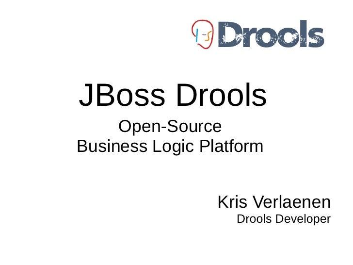 JBoss Drools      Open-Source Business Logic Platform                    Kris Verlaenen                    Drools Developer