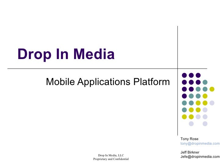 Drop In Media  Mobile Applications Platform Tony Rose [email_address] Jeff Birkner [email_address]