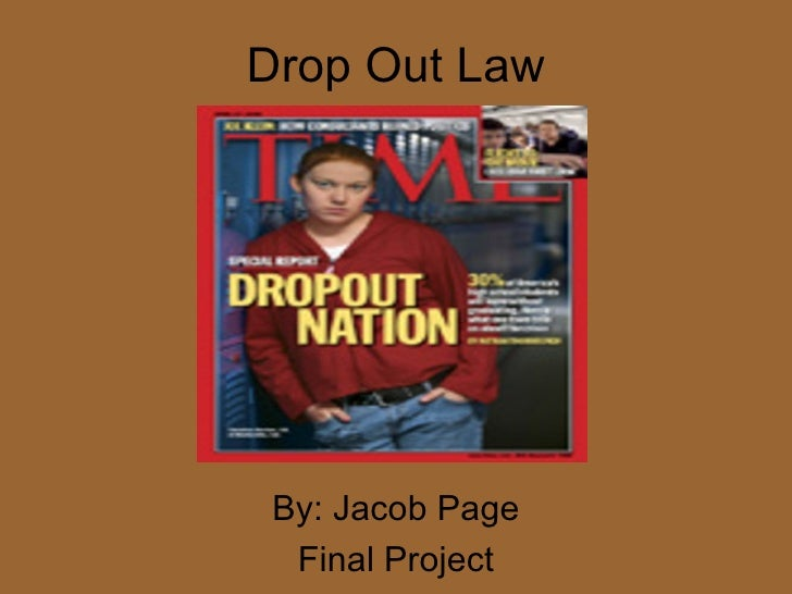 Drop Out Law By: Jacob Page Final Project