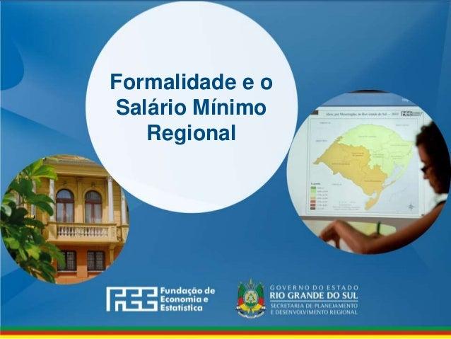 www.fee.rs.gov.br Formalidade e o Salário Mínimo Regional