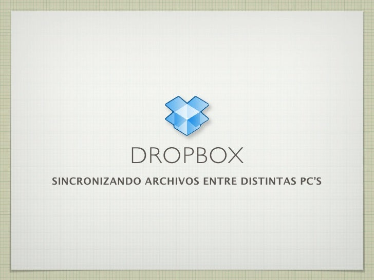 DROPBOX SINCRONIZANDO ARCHIVOS ENTRE DISTINTAS PC'S