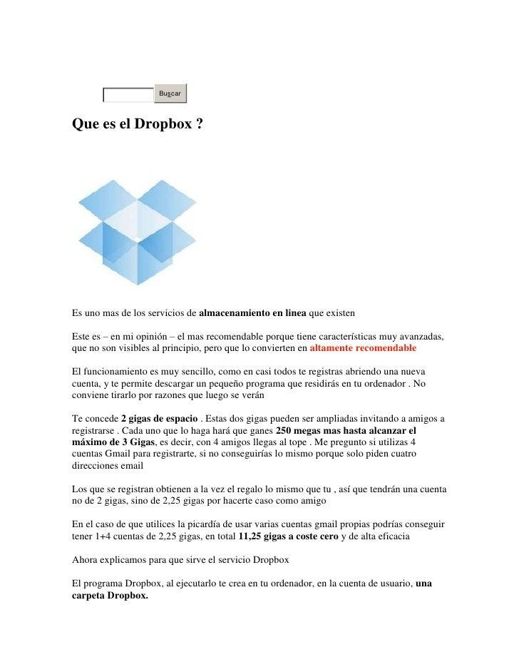 <br />Principio del formulario<br />Final del formulario<br />Que es el Dropbox?<br />Es uno mas de los servicios de alm...