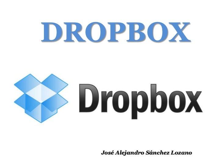 DROPBOX<br />José Alejandro Sánchez Lozano<br />