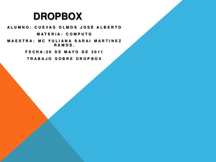 DROPBOX<br />ALUMNO: Cuevas olmos José Alberto<br />MATERIA: COMPUTO<br />MAESTRA: mc yulianasaraimartinez ramos.<br />Fec...