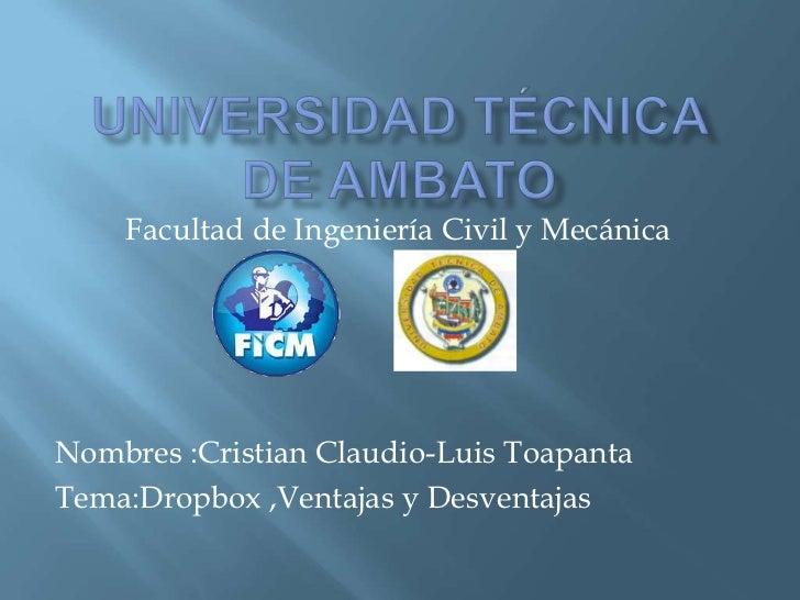 Facultad de Ingeniería Civil y MecánicaNombres :Cristian Claudio-Luis ToapantaTema:Dropbox ,Ventajas y Desventajas